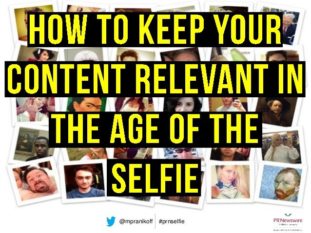 How to Keep Your Content Relevant in the Age of the Selfie