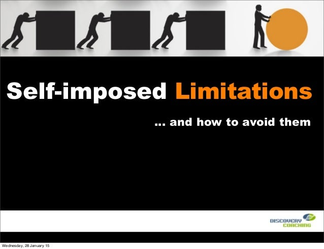 Self-imposed Limitations … and how to avoid them Wednesday, 28 January 15