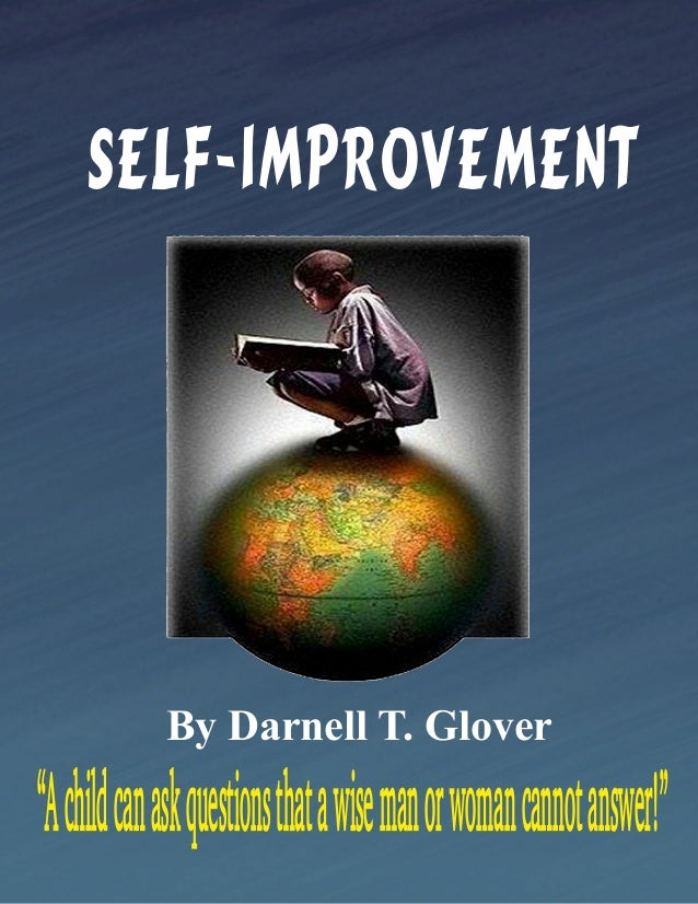 """SELF-IMPROVEMENT  By Darnell T. Glover  """"A child can ask questions that a wise man or woman cannot answer!"""""""