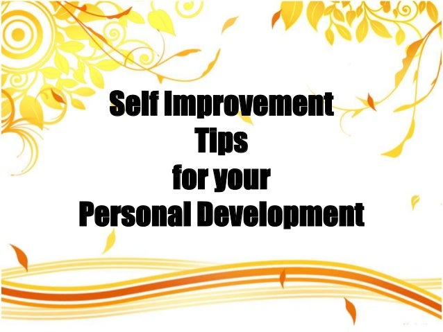 Self Improvement Tips PRESENTATION NAME for your Company Name Personal Development