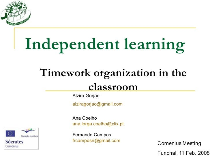 Independent learning Timework organization in the         classroom       Alzira Gorjão       alziragorjao@gmail.com      ...