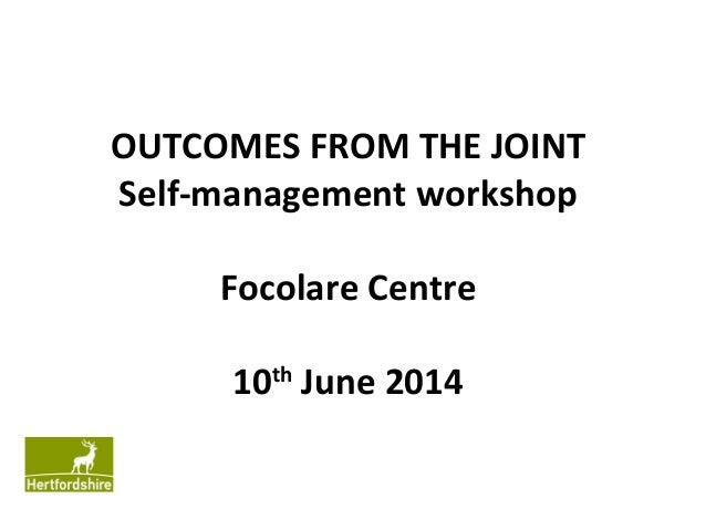 OUTCOMES FROM THE JOINT Self-management workshop Focolare Centre 10th June 2014