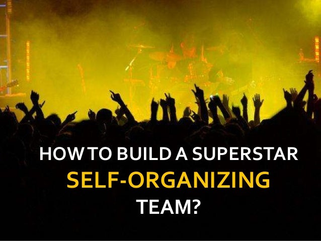 HOWTO BUILD A SUPERSTAR SELF-ORGANIZING TEAM?
