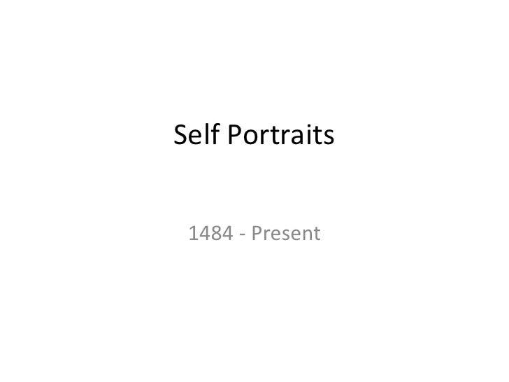 Self Portraits<br />1484 - Present<br />
