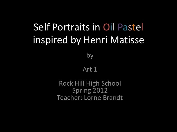 Self Portraits in Oil Pastelinspired by Henri Matisse               by              Art 1       Rock Hill High School     ...