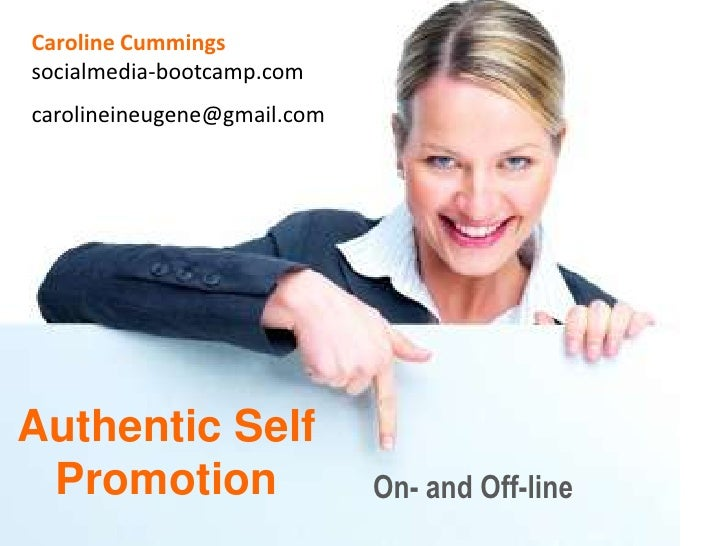 Caroline Cummings<br />socialmedia-bootcamp.com<br />carolineineugene@gmail.com<br />Authentic Self <br />Promotion<br />O...