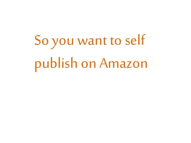 So you want to self publish on Amazon