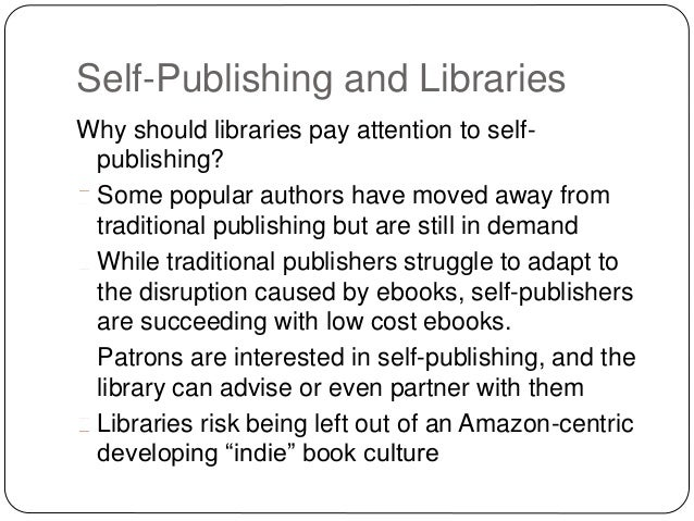 Self-Publishing and Libraries Why should libraries pay attention to self- publishing? Some popular authors have moved away...