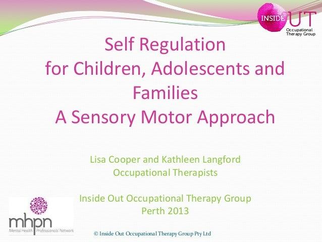 Self regulation finalSelf Regulation for Children, Adolescents and Families, A Sensory Motor Approach