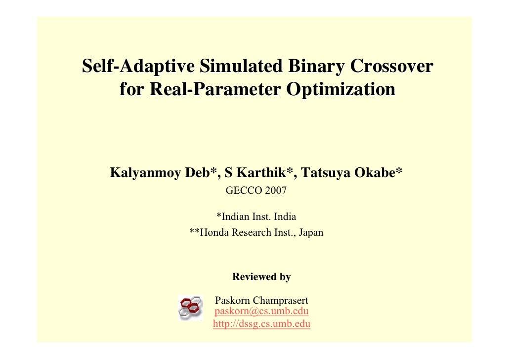 Self-Adaptive Simulated Binary Crossover      for Real-Parameter Optimization       Kalyanmoy Deb*, S Karthik*, Tatsuya Ok...