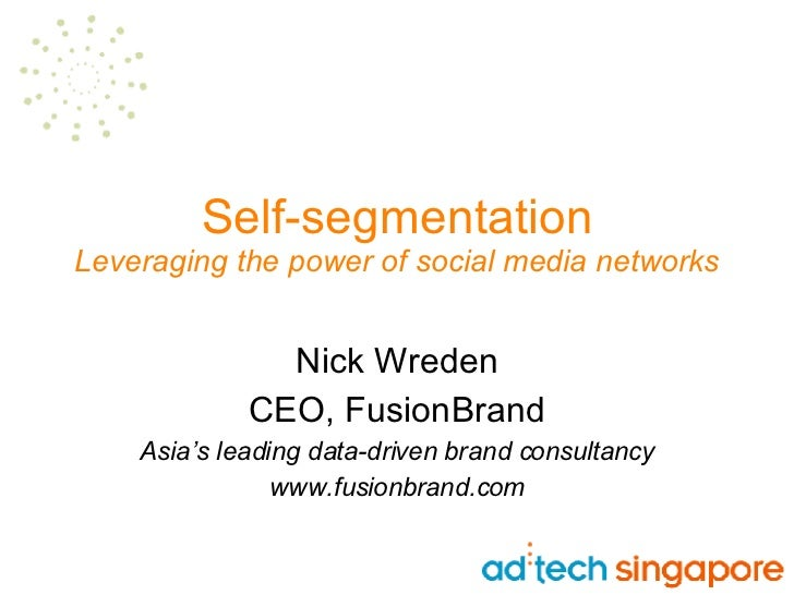 Self-segmentation Leveraging the power of social media networks Nick Wreden CEO, FusionBrand Asia's leading data-driven br...