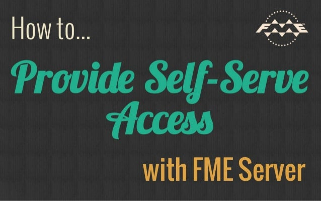 How to Enable Self-Serve Data Access with FME Server