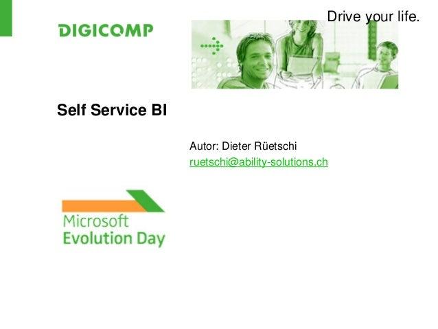 Drive your life.Self Service BIAutor: Dieter Rüetschiruetschi@ability-solutions.ch