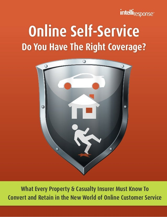 Online Self-Service  Do You Have The Right Coverage?  What Every Property & Casualty Insurer Must Know To Convert and Reta...