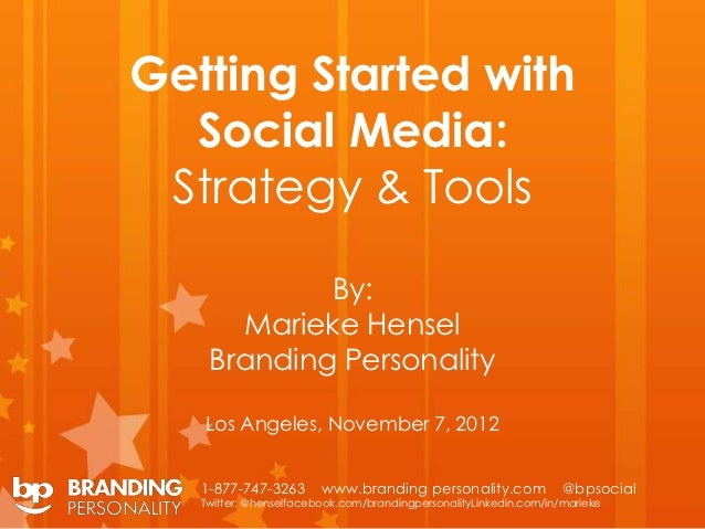 Getting Started with  Social Media: Strategy & Tools            By:      Marieke Hensel    Branding Personality   Los Ange...