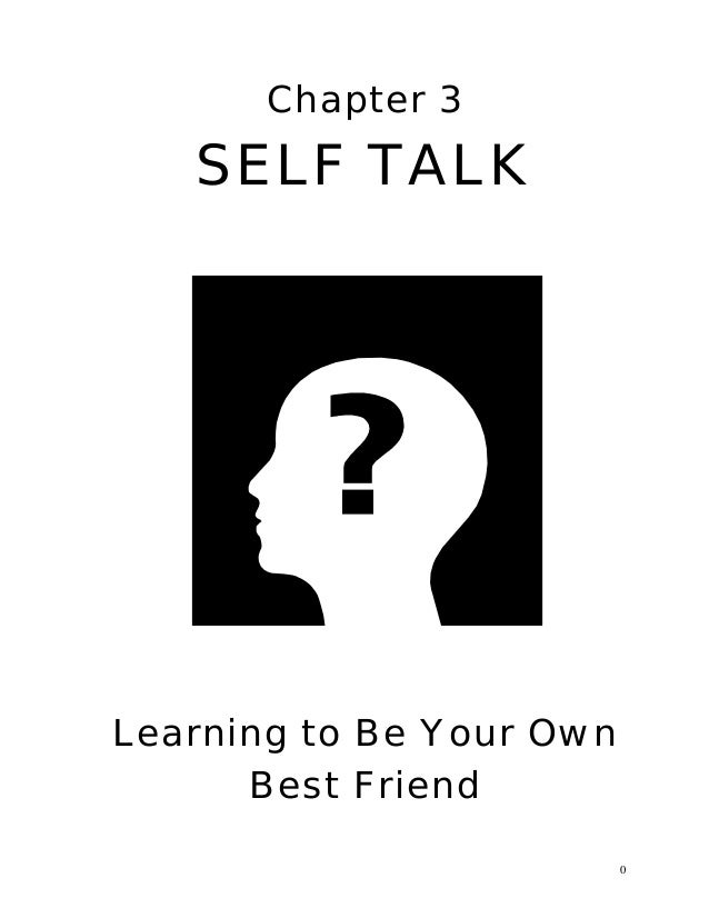 0Chapter 3SELF TALKLearning to Be Your OwnBest Friend