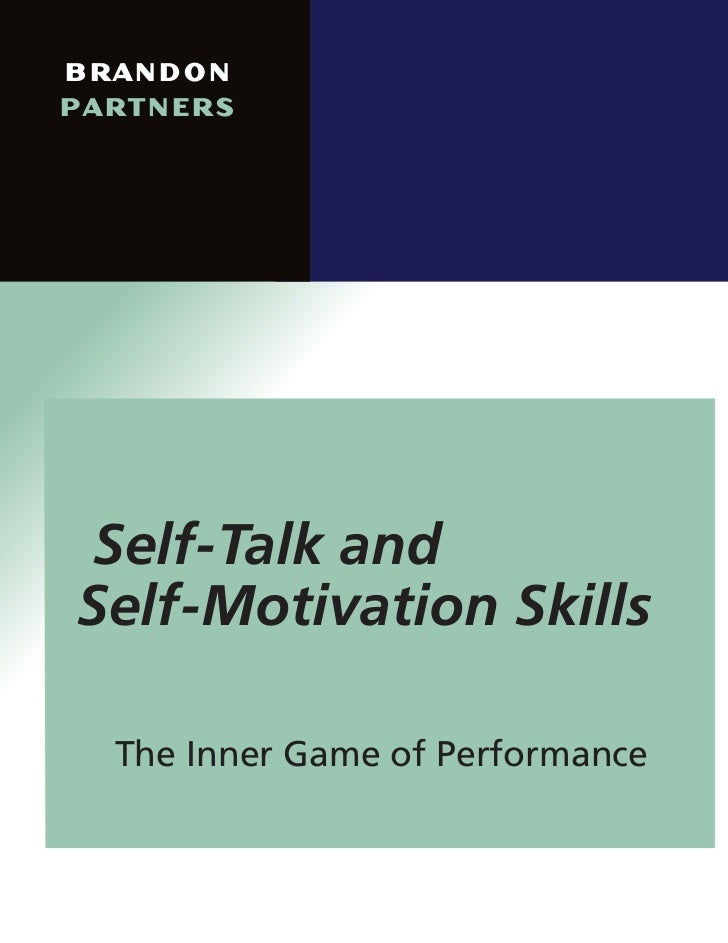 BRANDONPARTNERSSelf-Talk and Self-Motivation Skills    The Inner Game of Performance                      ...