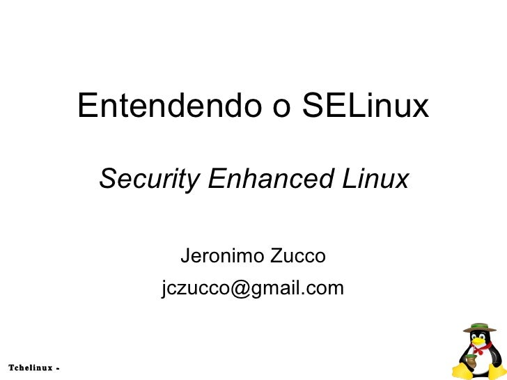 Entendendo o SELinux                  Security Enhanced Linux                        Jeronimo Zucco                     jc...