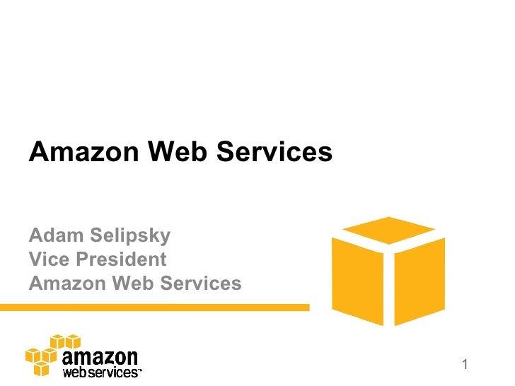 Amazon Web Services Adam Selipsky  Vice President Amazon Web Services