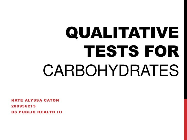 Qualitative tests forcarbohydrates<br />Kate alyssacaton<br />200956213<br />Bs public health iii<br />