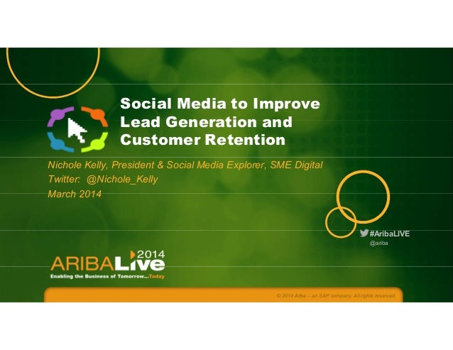 #AribaLIVE Social Media to Improve Lead Generation and Customer Retention Nichole Kelly, President & Social Media Explorer...