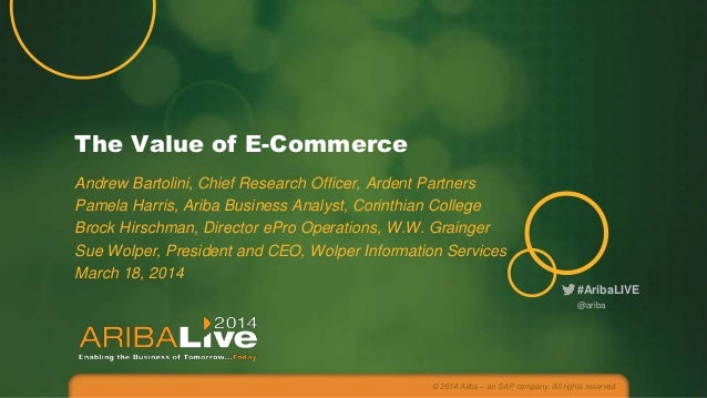 The Value of E-Commerce Andrew Bartolini, Chief Research Officer, Ardent Partners Pamela Harris, Ariba Business Analyst, C...