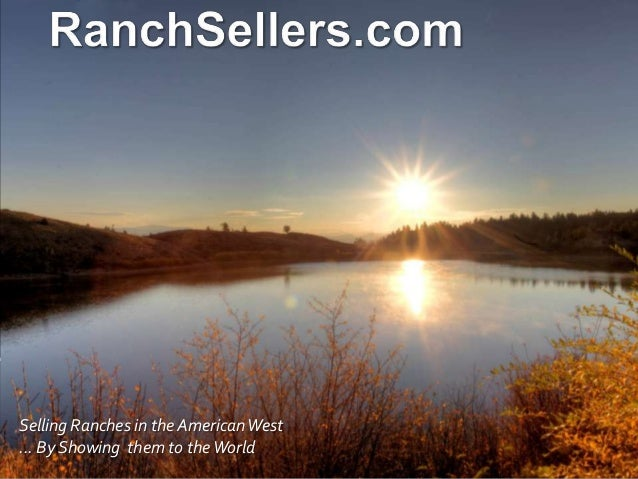 Selling Ranches in the AmericanWest ... By Showing them to theWorld
