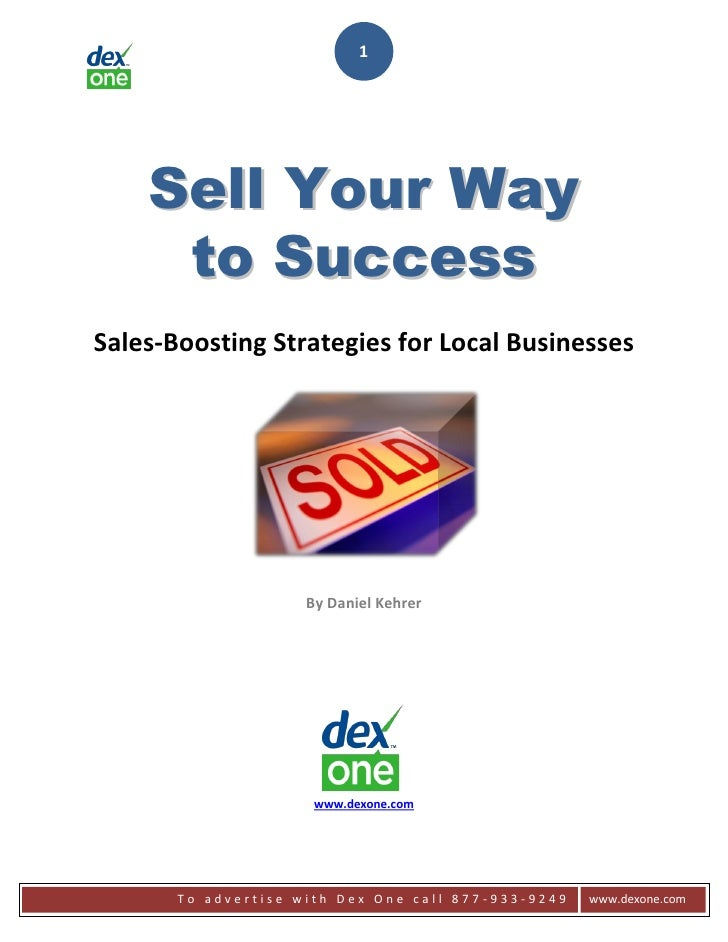 1    Sell Your Way     to SuccessSales-Boosting Strategies for Local Businesses                     By Daniel Kehrer      ...