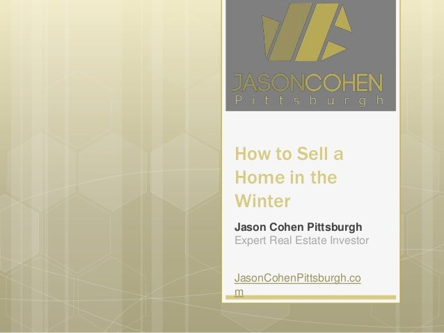 How to Sell a Home in the Winter Jason Cohen Pittsburgh Expert Real Estate Investor  JasonCohenPittsburgh.co m