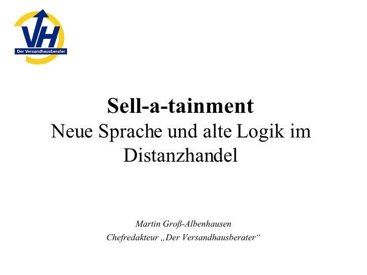 """Sell-a-tainment Neue Sprache und alte Logik im Distanzhandel Martin Groß-Albenhausen Chefredakteur """"Der Versandhausberater"""""""