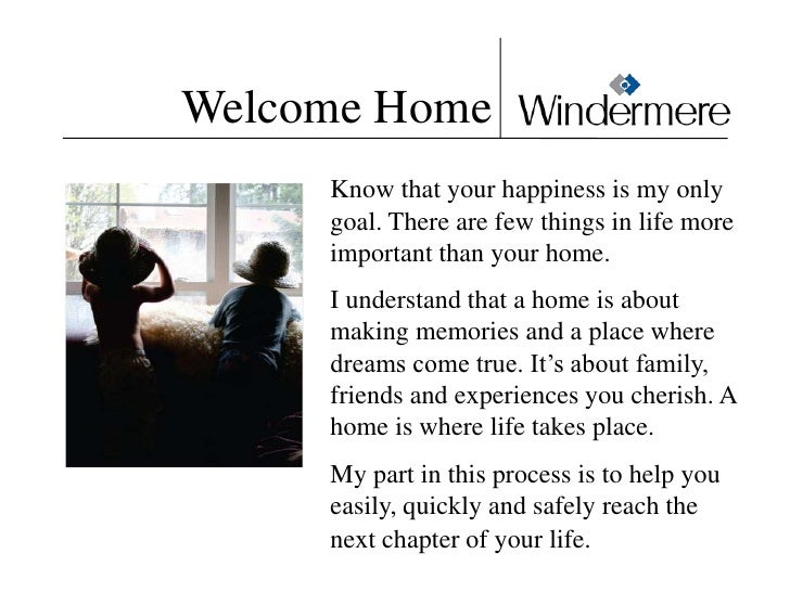 Welcome Home      Know that your happiness is my only      goal. There are few things in life more      important than you...
