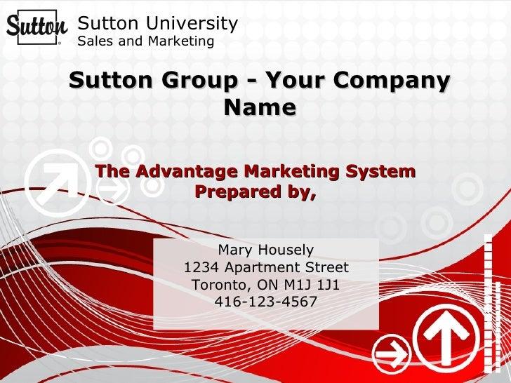 Sutton Group - Your Company Name Mary Housely 1234 Apartment Street Toronto, ON M1J 1J1 416-123-4567 The Advantage Marketi...