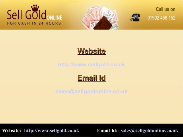 WebsiteWebsite http://www.sellgold.co.uk Email IdEmail Id sales@sellgoldonline.co.uk Website:- http://www.sellgold.co.uk E...