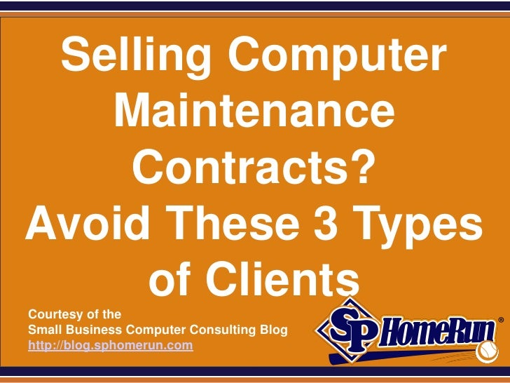 SPHomeRun.com  Selling Computer    Maintenance     Contracts? Avoid These 3 Types      of Clients  Courtesy of the  Small ...
