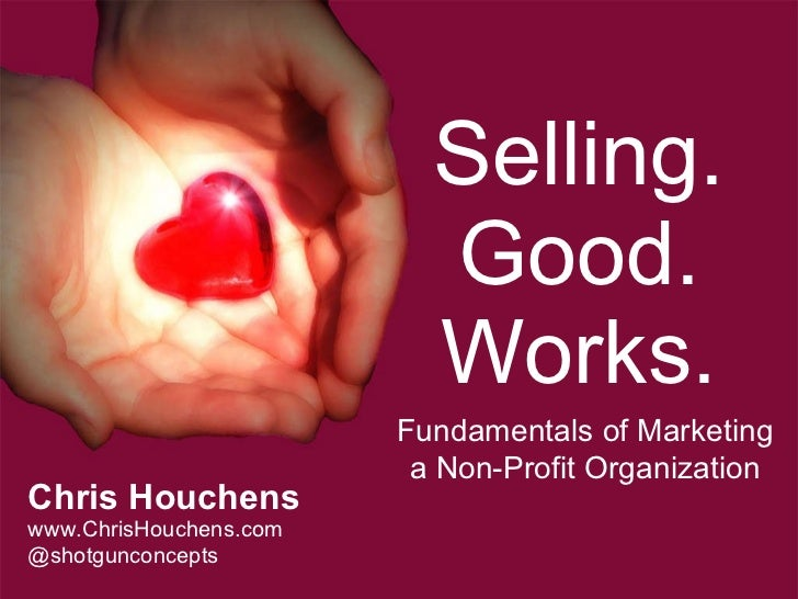 Selling Good Works -- Fundamentals of Marketing a Non-Profit Organization