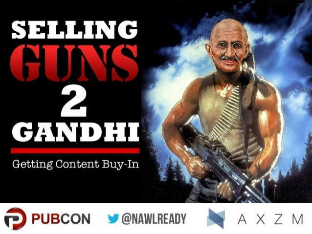 Selling Guns to Gandhi: Getting Content Buy-In - Pubcon New Orleans 2014