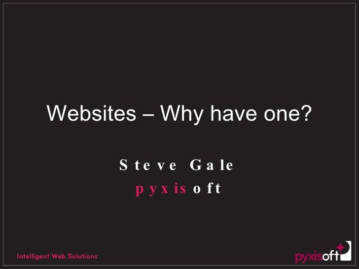 Websites – Why have one? Steve Gale pyxis oft
