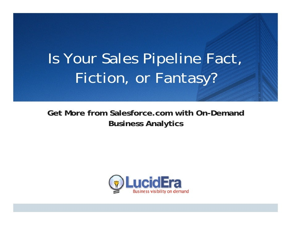 Is Your Sales Pipeline Fact,     Fiction, or Fantasy?  Get More from Salesforce.com with On-Demand              Business A...