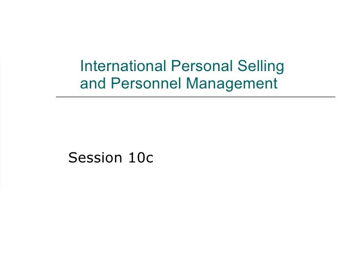 International Personal Selling  and Personnel Management Session 10c