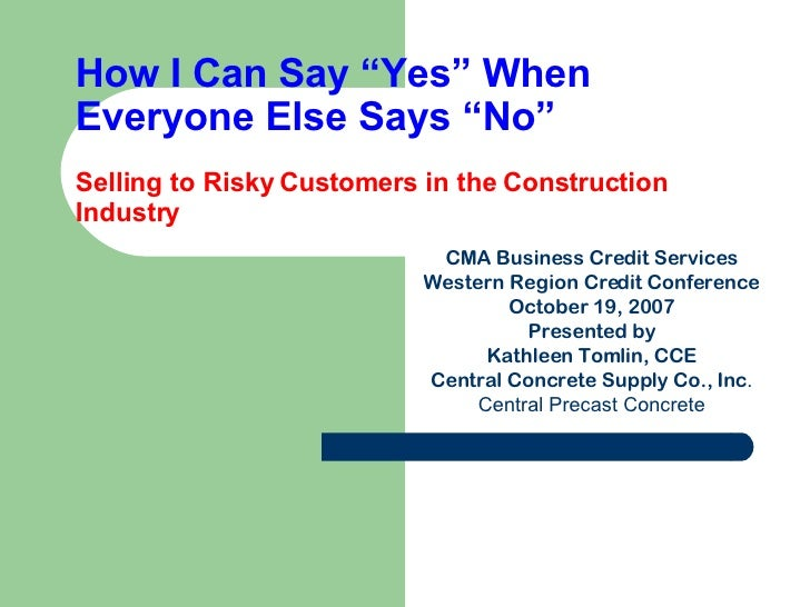 """How I Can Say """"Yes"""" When Everyone Else Says """"No"""" Selling to Risky Customers in the Construction Industry CMA Business Cred..."""