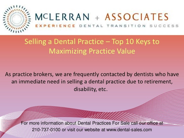 Selling a Dental Practice – Top 10 Keys to               Maximizing Practice ValueAs practice brokers, we are frequently c...
