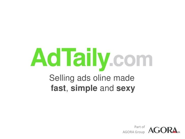 Selling ads oline made fast, simple and sexy                           Part of                   AGORA Group