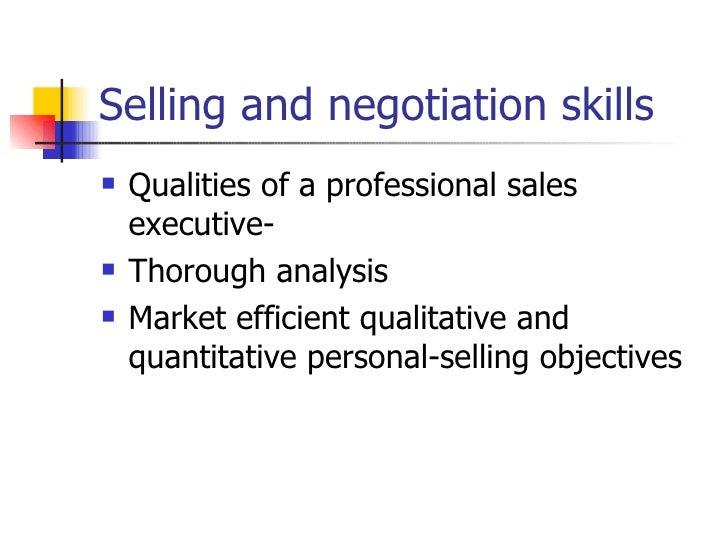 Selling and negotiation skills  <ul><li>Qualities of a professional sales executive- </li></ul><ul><li>Thorough analysis <...
