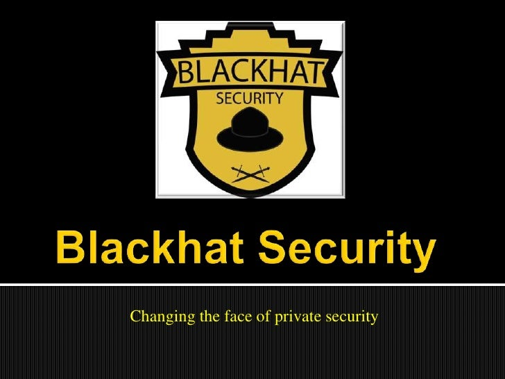 Blackhat Security<br />Changing the face of private security<br />