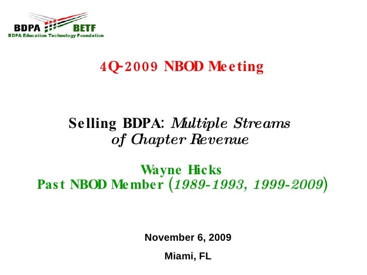4Q-2009 NBOD Meeting Selling BDPA:  Multiple Streams  of Chapter Revenue   Wayne Hicks Past NBOD Member ( 1989-1993, 1999-...