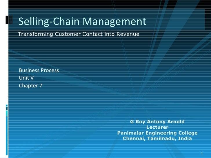 <ul><li>Business Process </li></ul><ul><li>Unit V </li></ul><ul><li>Chapter 7 </li></ul>Selling-Chain Management  Transfor...