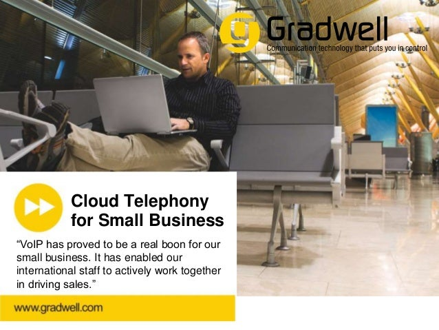 """Cloud Telephony for Small Business """"VoIP has proved to be a real boon for our small business. It has enabled our internati..."""