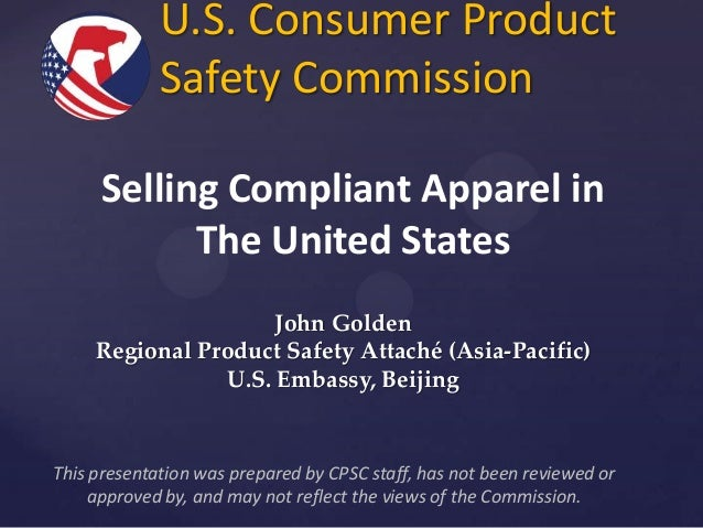 U.S. Consumer Product Safety Commission Selling Compliant Apparel in The United States John Golden Regional Product Safety...