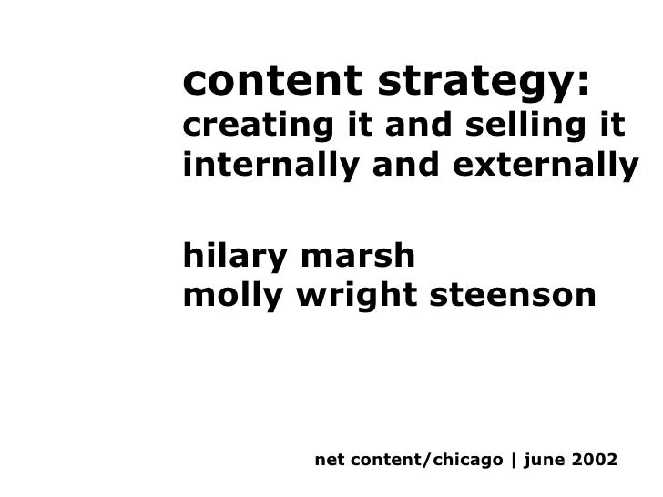 content strategy:  creating it and selling it internally and externally hilary marsh molly wright steenson net content/chi...