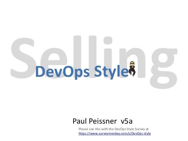 DevOps StylePaul Peissner v5aPlease use this with the DevOps Style Survey athttps://www.surveymonkey.com/s/DevOps-style